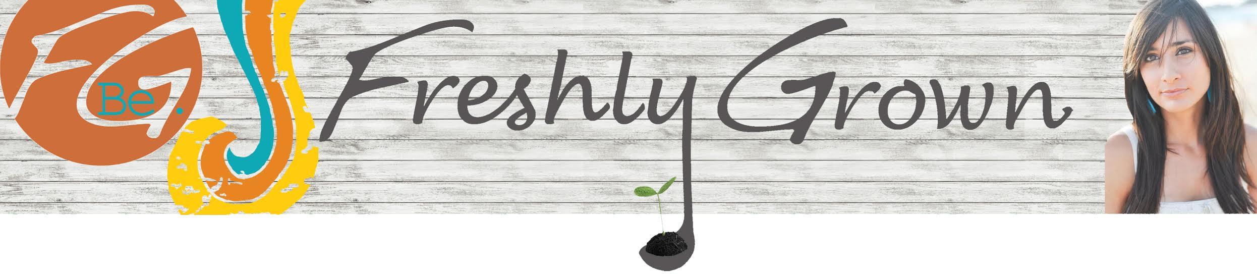 Freshly Grown -